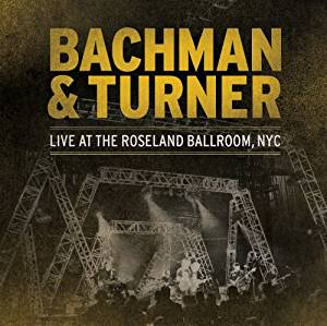 BACHMAN & TURNER - Live At The Roseland Ballroom Nyc (2LP)